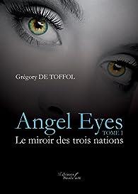 Télécharger Angel Eyes - Tome I : Le miroir des trois nations PDF Livre Grégory De Toffol