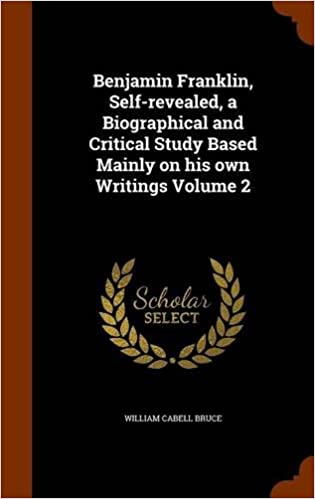 Book Benjamin Franklin, Self-revealed, a Biographical and Critical Study Based Mainly on his own Writings Volume 2