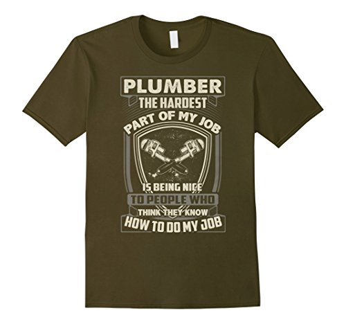 Mens Plumber Shirts The Hardest Part of Plumber Job XL Olive