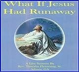 What if Jesus Ran Away