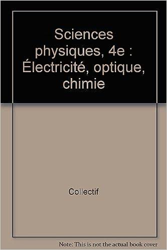 Téléchargement Sciences physiques, 4e : Électricité, optique, chimie pdf