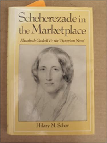 Scheherazade in the Marketplace: Elizabeth Gaskell and the Victorian Novel