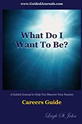 What Do I Want To Be?: Careers Guide For High School And College Students