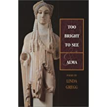 Too Bright to See / Alma: Poems