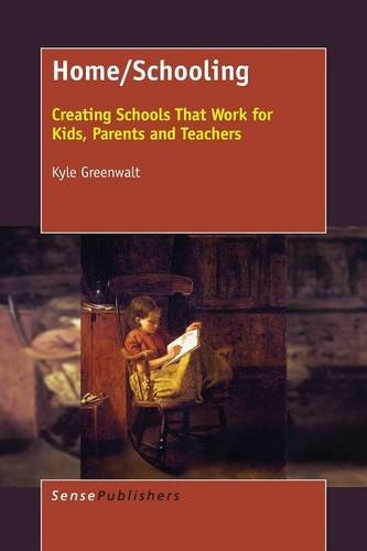 Home/Schooling: Creating Schools That Work for Kids, Parents and Teachers