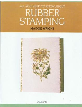 All You Need To Know About Rubber Stamping [Paperback] by Maggie Wright by