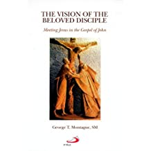 The Vision of the Beloved Disciple: Meeting Jesus in the Gospel of John by George T. Montague (2000-03-06)