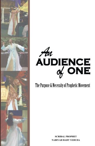 An Audience Of One-The Purpose And Necessity Of Prophetic Movement (Volume 1)