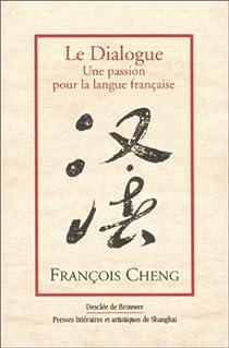 Le Dialogue : Une passion pour la langue française par Cheng