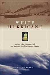 White Hurricane : A Great Lakes November Gale and America's Deadliest Maritime Disaster