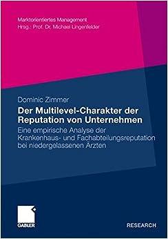 Der Multilevel-Charakter der Reputation von Unternehmen: Eine Empirische Analyse der Krankenhaus- und Fachabteilungsreputation Bei Niedergelassenen Arzten (Marktorientiertes Management)
