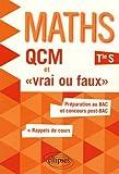 Maths QCM et 'Vrai ou Faux' Terminale S Préparation au BAC et Concours Post-BAC +Rappels de Cours