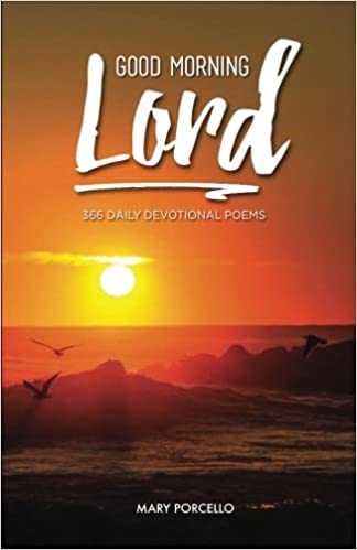 Good Morning Lord 366 Daily Devotional Poems Mary Porcello