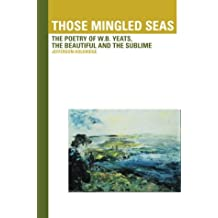 Those Mingled Seas: Poetry of W.B. Yeats, the Beautiful & the Sublime
