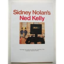 Sidney Nolan's Ned Kelly: The Ned Kelly Paintings in the Australian National Gallery and a Selection of the Artist's Sketches for the Series: El