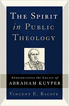 Book The Spirit in Public Theology: Appropriating the Legacy of Abraham Kuyper