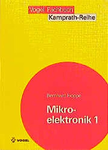 Mikroelektronik, 2 Bde., Bd.1, Prinzipien, Bauelemente und Werkstoffe der Siliziumtechnologie (Kamprath-Reihe)