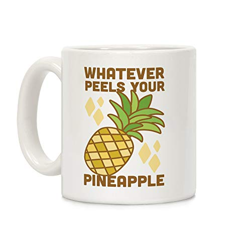 LookHUMAN Whatever Peels Your Pineapple White 11 Ounce Ceramic Coffee Mug]()