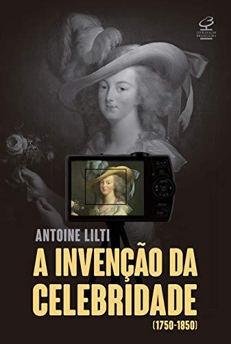A invenção da celebridade (1750-1850)