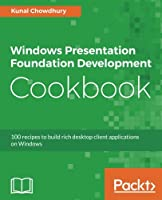 Windows Presentation Foundation Development Cookbook Front Cover