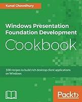 Windows Presentation Foundation Development Cookbook Front Cover