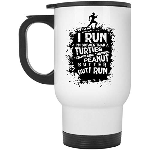 I Run Travel Mug, I Run I'm Slower Than A Turtles Stampending Through Peanut Butter Mug, Great For Travel Or Camping (Travel Mug - White)]()