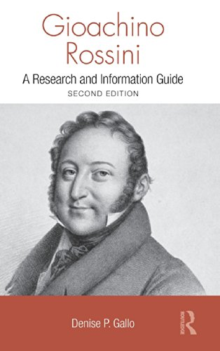 Gioachino Rossini: A Research and Information Guide (Routledge Music Bibliographies) by Denise Gallo