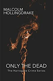 Only the Dead (The Harrogate Crime Series Book 1)