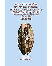 Sac & Fox - Shawnee Marriages, Divorces, Estates Log Books Vol. 1 & 2, Log Book Births & Deaths (Under Sac & Fox Agency, Oklahoma), 1846 - 1924. Volume XI