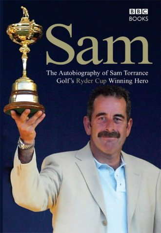 Sam : The Autobiography of Sam Torrance for sale  Delivered anywhere in USA