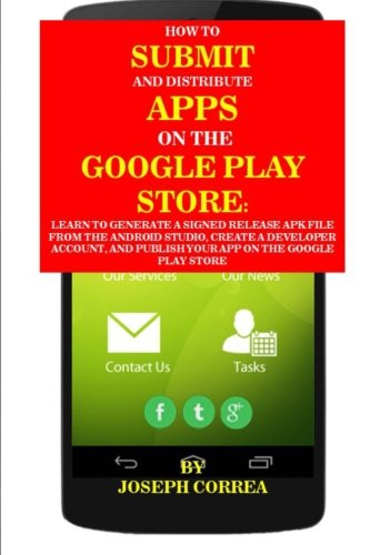 How To Submit And Distribute Apps On The Google Play Store: Learn to generate a signed release APK file from the Android Studio, create a developer and publish your app on the Google Play Store