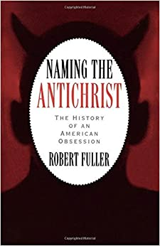 Book Naming the Antichrist: The History of an American Obsession by Robert C. Fuller (1997-02-13)
