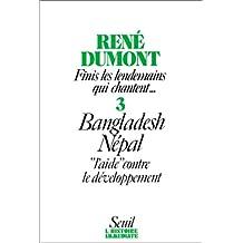 Finis les lendemains qui chantent t.3: Bangladesh,Népal,aide contre le dévelop.