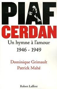 Piaf-Cerdan, un hymne à l'amour, 1946-1949 par Dominique Grimault