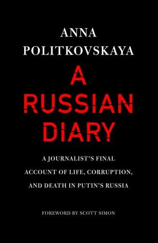 By Anna Politkovskaya - A Russian Diary: A Journalist's Final Account of Life, Corruption (2007-06-06) [Hardcover] ebook