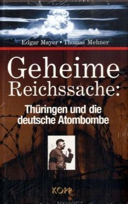 Geheime Reichssache: Thüringen und die deutsche Atombombe