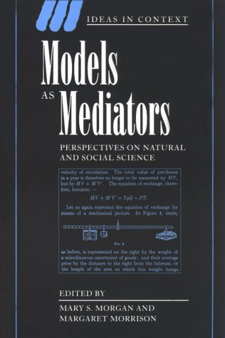 Models as Mediators: Perspectives on Natural and Social Science (Ideas in Context)