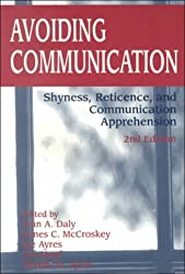 Avoiding Communication : Shyness, Reticence, and Communication Apprehension (Interpersonal Communication)