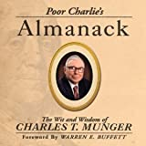 Poor Charlie's Almanack : The Wit and Wisdom of Charles T. Munger, Munger, Charles T. and Kaufman, Peter D., 1578643031