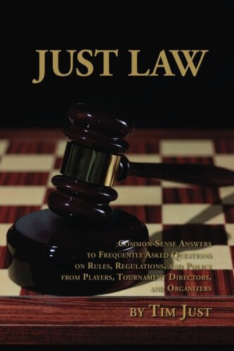 Director Organizer - Just Law: Common-sense answers to frequently asked questions on chess rules, regulations, and policy from players, tournament directors, and organizers