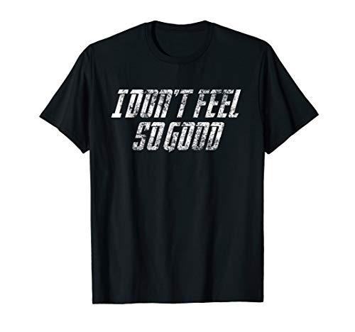 I Don't Feel So Good Sarcastic Meme Shirt
