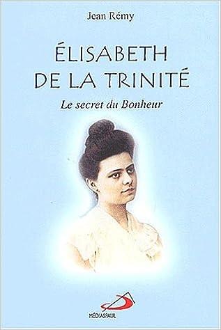 Télécharger en ligne Elisabeth de la Trinité : Le secret du bonheur pdf