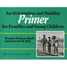 An Orientation and Mobility Primer for Families and Young Children