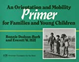 An Orientation and Mobility Primer for Families and Young Children, Dobson-Burk, Bonnie and Hill, Everett W., 0891281576