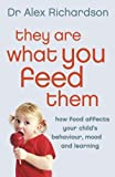 They Are What You Feed Them: How Food Can Improve Your Child's Behaviour, Learning and Mood