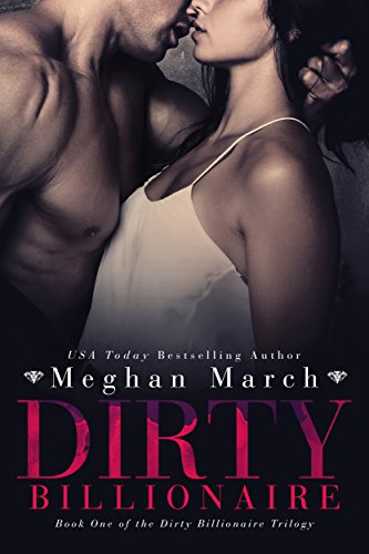 Dirty Billionaire (The Dirty Billionaire Trilogy Book 1) by [March, Meghan]