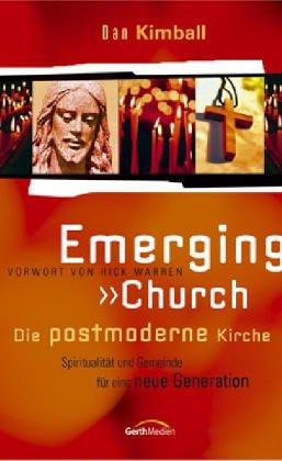 Emerging Church - Die postmoderne Kirche: Spiritualität und Gemeinde für neue Generationen