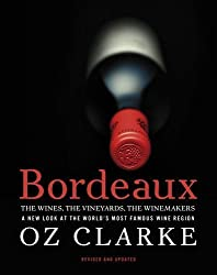 Bordeaux: The Wines, The Vineyards, The Winemakers by Clarke, Oz (2012) Hardcover
