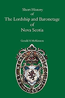 A Short History of the Lordship and Baronage of Nova Scotia