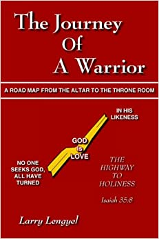 The Journey Of A Warrior: A Road Map From the Altar to the Throne Room